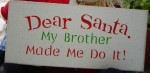 Sunday Treasures - Dear Santa, My Brother made me do it sign
