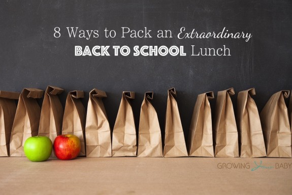 8 Ways to Pack an Extraordinary Back to School Lunch