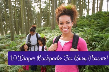 10 Functional Diaper Backpacks For Busy Parents!