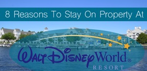 8 Reasons To Stay On Property At Walt Disney World!