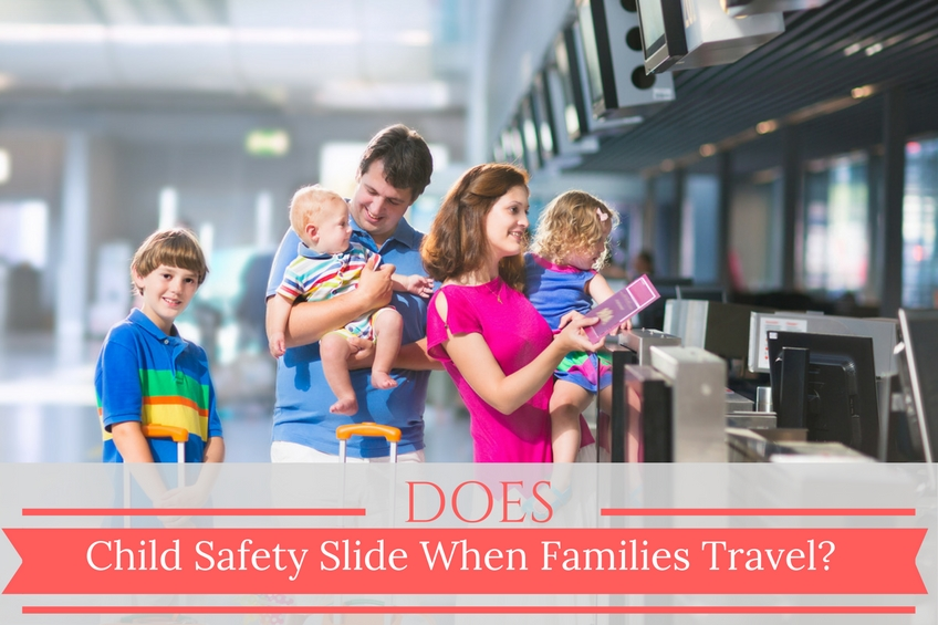 Does Child Safety Slide When Families Travel?