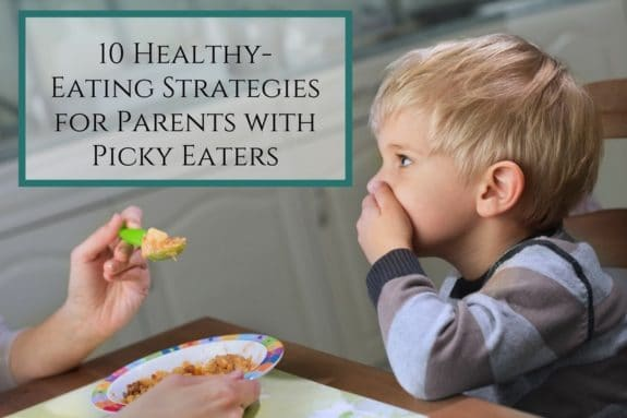 10 Healthy-Eating Strategies for Parents with Picky Eaters