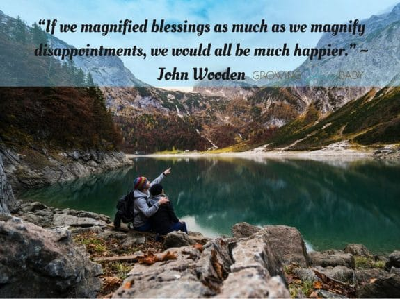 "Thankful Quote""If we magnified blessings as much as we magnify disappointments, we would all be much happier."" ~ John Wooden"